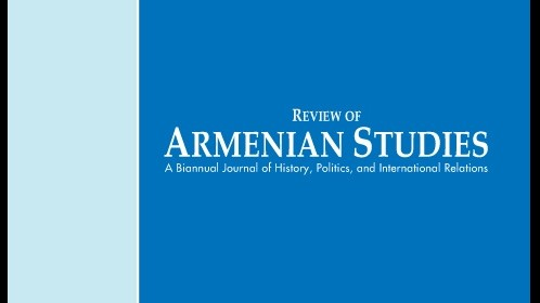 ANNOUNCEMENT: CALL FOR PAPERS: REVIEW OF ARMENIAN STUDIES (ISSUE #36)