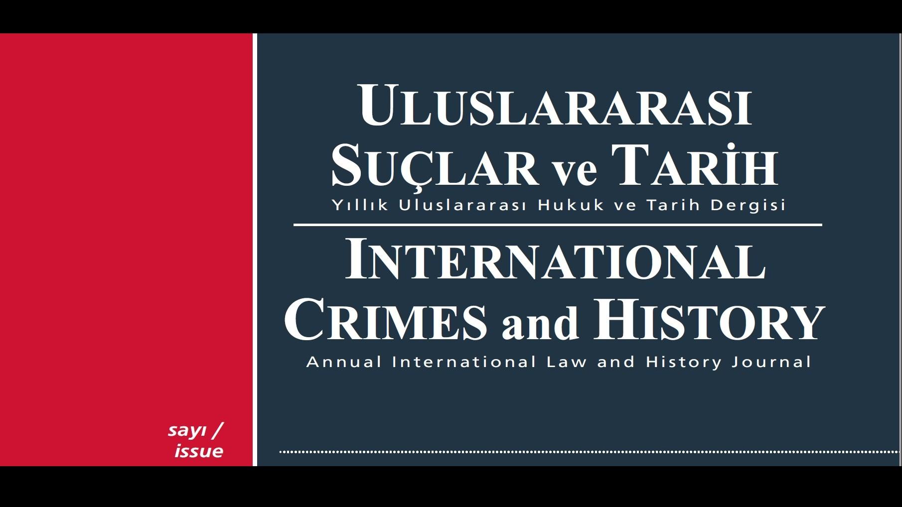 MAKALE ÇAĞRISI: ULUSLARARASI SUÇLAR VE TARİH / INTERNATIONAL CRIMES AND HISTORY JOURNAL