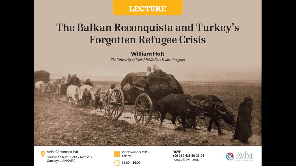 """LECTURE TITLED """"THE BALKAN RECONQUISTA AND TURKEY'S FORGOTTEN REFUGEE CRISIS"""" TO BE DELIVER BY WILLIAM H. HOLT"""