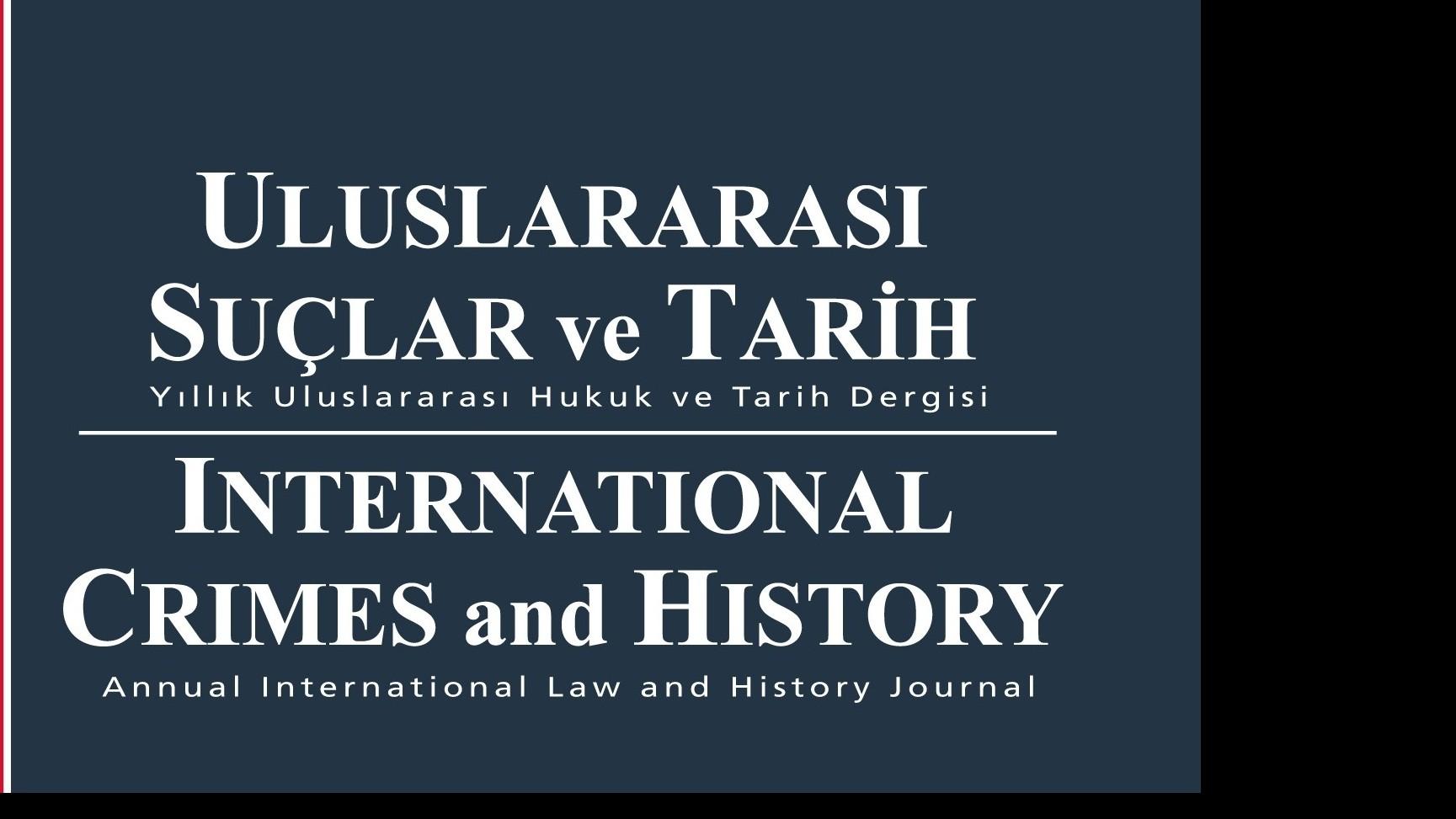 MAKALE ÇAĞRISI: ULUSLARARASI SUÇLAR VE TARİH / INTERNATIONAL CRIMES AND HISTORY- 20. SAYI